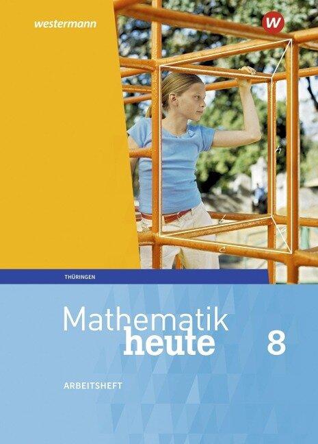 Mathematik heute 8. Arbeitsheft mit Lösungen. Thüringen -