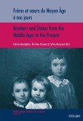 Freres et sA urs du Moyen Age a nos jours / Brothers and Sisters from the Middle Ages to the Present -