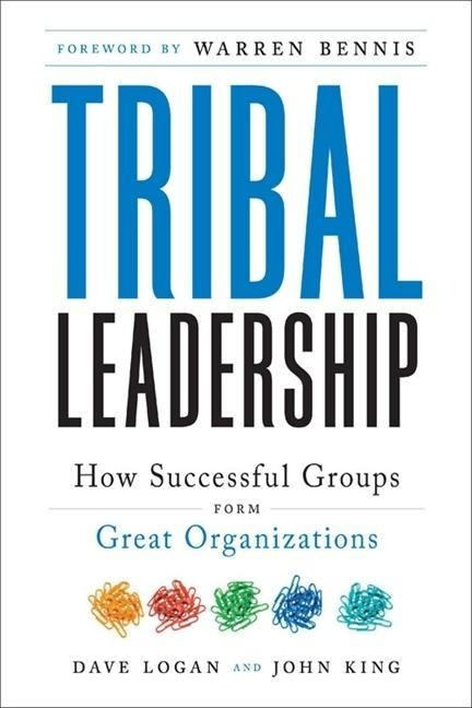 Tribal Leadership - Dave Logan, John King, Halee Fischer-Wright