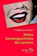 Kleine Geistesgeschichte des Lachens - Friedemann Richert