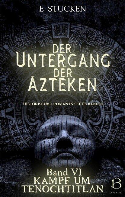 Der Untergang der Azteken. Band VI - E. Stucken