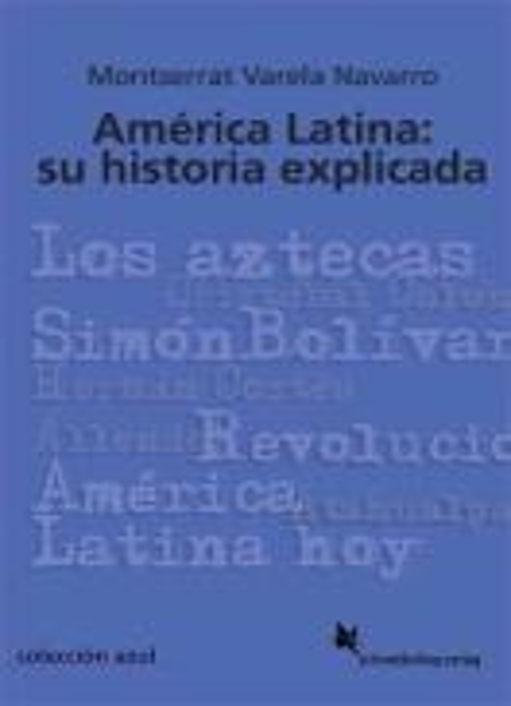 América Latina: su historia explicada - Montserrat Varela Navarro