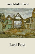 Last Post (Volume 4 of the tetralogy Parade's End) - Ford Madox Ford
