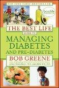 The Best Life Guide to Managing Diabetes and Pre-Diabetes - Bob Greene, M. D. , John J Merendino Jr., M. S. , R. D. , Janis Jibrin