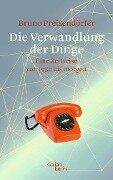 Die Verwandlung der Dinge - Bruno Preisendörfer