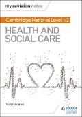My Revision Notes: Cambridge National Level 1/2 Health and Social Care - Judith Adams