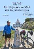 75/10 - Mit 75 Jahren am Ziel des 10. Jakobsweges - Bernd Steffen