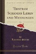 Tristram Schandis Leben und Mennungen, Vol. 1 (Classic Reprint) - Laurence Sterne