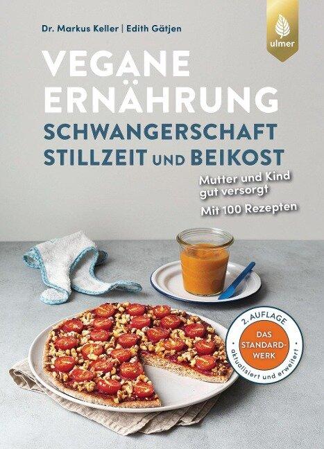 Vegane Ernährung: Schwangerschaft, Stillzeit und Beikost - Markus Keller, Edith Gätjen