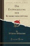Die Entwickelung der Kurdrundichtung (Classic Reprint) - Wilhelm Wilmanns