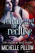 Romancing the Recluse (Stop Dragon My Heart Around) - Michelle M. Pillow