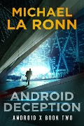 Android Deception (Android X, #2) - Michael La Ronn