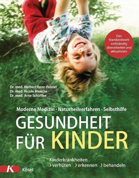 Gesundheit für Kinder - Herbert Renz-Polster, Nicole Menche, Arne Schäffler