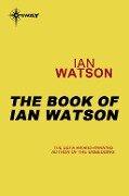 The Book of Ian Watson - Ian Watson