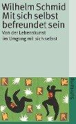 Mit sich selbst befreundet sein - Wilhelm Schmid