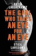 The Girl Who Takes an Eye for an Eye: Continuing Stieg Larsson's Millennium Series - David Lagercrantz