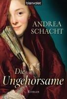 Die Ungehorsame - Andrea Schacht