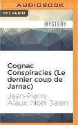 COGNAC CONSPIRACIES (LE DERN M - Jean-Pierre Alaux, Noel Balen
