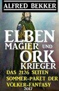 Elben-Magier und Ork-Krieger: Das 2126 Seiten Sommer-Paket der Völker-Fantasy 2017 - Alfred Bekker