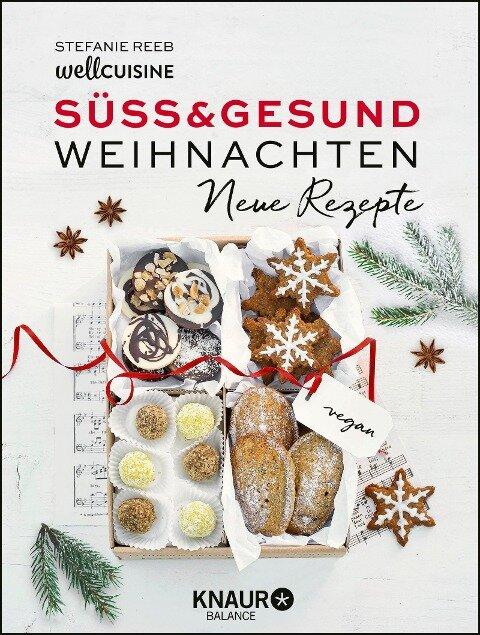 Süß & gesund - Weihnachten Neue Rezepte - Stefanie Reeb