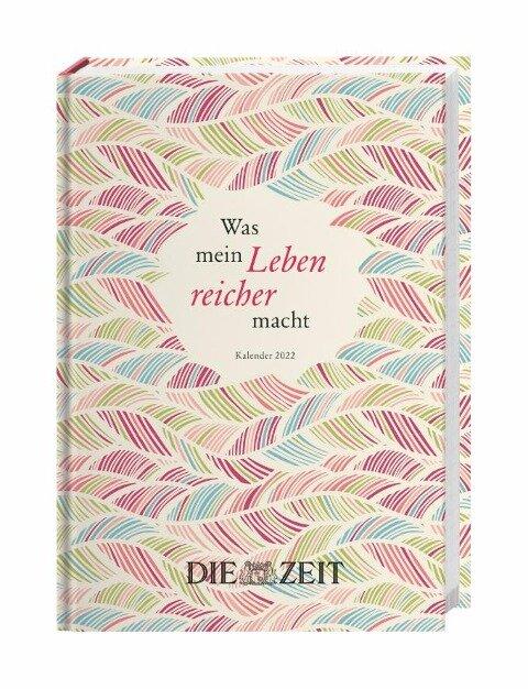 ZEIT Was mein Leben reicher macht Kalenderbuch A5 Kalender 2022 -