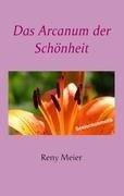 Das Arcanum der Schönheit - Reny Meier