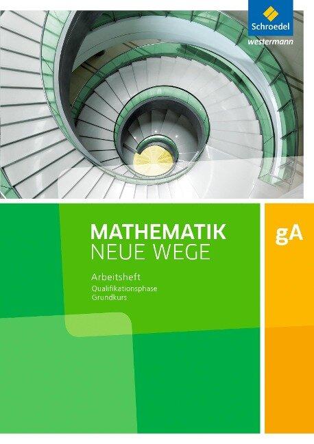 Mathematik Neue Wege SII. Qualifikationsphase gA Grundkurs: Arbeitsheft mit Lösungen. Niedersachsen -