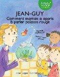 Jean-Guy - Comment maman a appris à parler poisson rouge - Danielle Vaillancourt