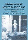 ABENTEUER ERZIEHUNG - Eckehard Arnold Hilf