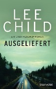 Ausgeliefert - Lee Child