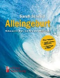 Alleingeburt - Schwangerschaft und Geburt in Eigenregie - Sarah Schmid