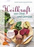 Heilkraft von Obst und Gemüse - Ursel Bühring, Bernadette Bächle-Helde