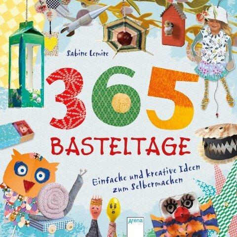 365 Basteltage. Einfache und kreative Ideen zum Selbermachen - Sabine Lemire
