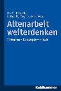 Altenarbeit weiterdenken - Lothar Hoffmann, Horst Roos, Martin Erhardt