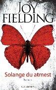 Solange du atmest - Joy Fielding