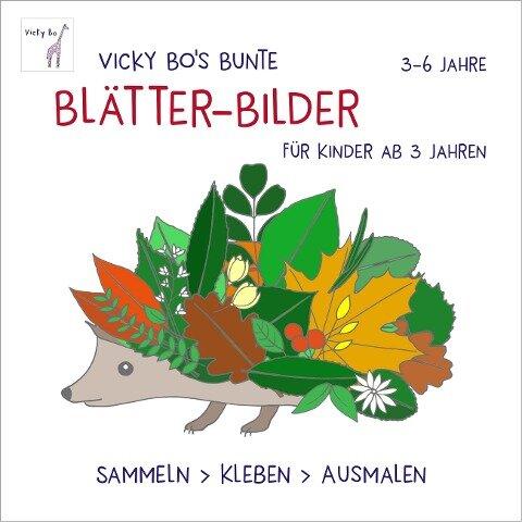Bunte Blätter-Bilder für Kinder ab 3 Jahren. Sammeln, kleben, ausmalen - Vicky Bo