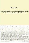 Das Leben zwischen dem Tode und der neuen Geburt im Verhältnis zu den kosmischen Tatsachen - Rudolf Steiner