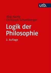 Logik der Philosophie - Jörg Hardy, Christoph Schamberger