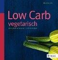 Low Carb vegetarisch - Claudia Lenz