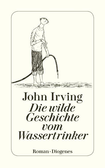 Die wilde Geschichte vom Wassertrinker - John Irving