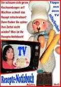 Rezepte-Notizbuch - Kochrezepte zum Selberschreiben oder Mitschreiben aus dem TV - Renate Sültz, Uwe H. Sültz