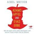 Adams Apfel und Evas Erbe - Axel Meyer