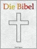 Die Bibel nach Luther - Altes und Neues Testament - Martin Luther, Jürgen Schulze