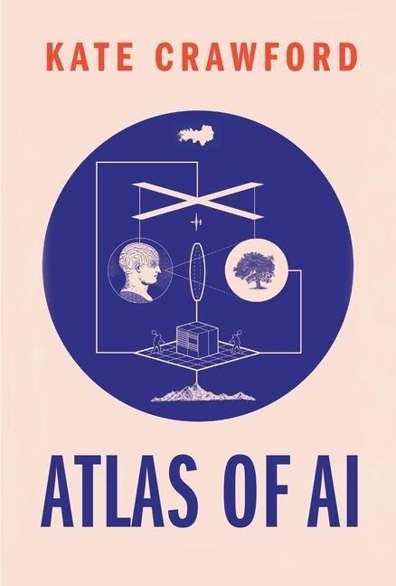 Atlas of AI - Kate Crawford