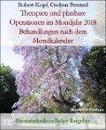 Therapien und planbare Operationen im Mondjahr 2018 Behandlungen nach dem Mondkalender - Robert Kopf, Gudrun Prentzel