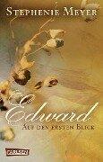 Bella und Edward: Edward - Auf den ersten Blick - Stephenie Meyer