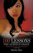 100 Lessons That I Learned in College: What They Don't Tell You at Student Orientation - Cristina Doan