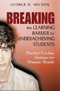 Breaking the Learning Barrier for Underachieving Students - George D. Nelson