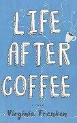Life After Coffee - Virginia Franken