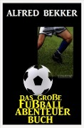 Das große Fußball Abenteuer Buch - Alfred Bekker